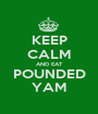 KEEP CALM AND EAT POUNDED YAM - Personalised Poster A1 size