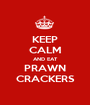 KEEP CALM AND EAT PRAWN CRACKERS - Personalised Poster A1 size