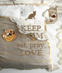 KEEP CALM AND eat, pray, LOVE - Personalised Poster A1 size
