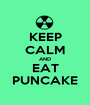 KEEP CALM AND EAT PUNCAKE - Personalised Poster A1 size