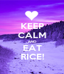 KEEP CALM AND EAT RICE! - Personalised Poster A1 size
