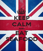 KEEP CALM AND EAT SEAFOOD - Personalised Poster A1 size