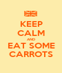 KEEP CALM AND EAT SOME CARROTS - Personalised Poster A1 size