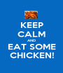 KEEP CALM AND EAT SOME CHICKEN! - Personalised Poster A1 size