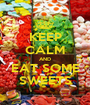 KEEP CALM AND EAT SOME SWEETS - Personalised Poster A1 size