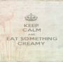 KEEP CALM AND EAT SOMETHING CREAMY - Personalised Poster A1 size