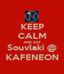 KEEP CALM AND EAT Souvlaki @ KAFENEON - Personalised Poster A1 size