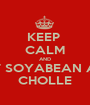 KEEP  CALM AND EAT SOYABEAN AND CHOLLE - Personalised Poster A1 size