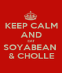 KEEP CALM AND EAT SOYABEAN  & CHOLLE - Personalised Poster A1 size