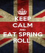 KEEP CALM AND EAT SPRING ROLL  - Personalised Poster A1 size