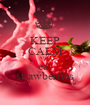 KEEP CALM AND eat strawberries - Personalised Poster A1 size