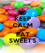 KEEP CALM AND EAT SWEET'S - Personalised Poster A1 size