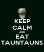 KEEP CALM AND EAT TAUNTAUNS - Personalised Poster A1 size
