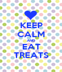 KEEP CALM AND EAT TREATS - Personalised Poster A1 size