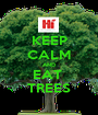 KEEP CALM AND EAT  TREES - Personalised Poster A1 size