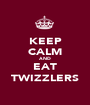 KEEP CALM AND EAT TWIZZLERS - Personalised Poster A1 size