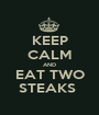 KEEP CALM AND EAT TWO STEAKS  - Personalised Poster A1 size