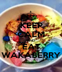 KEEP CALM AND EAT WAKABERRY - Personalised Poster A1 size