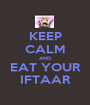 KEEP CALM AND EAT YOUR IFTAAR - Personalised Poster A1 size