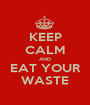 KEEP CALM AND EAT YOUR WASTE - Personalised Poster A1 size