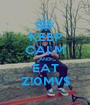 KEEP CALM AND EAT Z!0MV$ - Personalised Poster A1 size