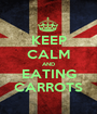 KEEP CALM AND EATING CARROTS - Personalised Poster A1 size