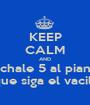 KEEP CALM AND Echale 5 al piano y que siga el vacilon - Personalised Poster A1 size