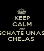 KEEP CALM AND ECHATE UNAS  CHELAS  - Personalised Poster A1 size