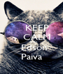 KEEP     CALM     AND   Edson Paiva - Personalised Poster A1 size