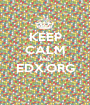 KEEP CALM AND EDX.ORG  - Personalised Poster A1 size