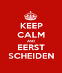 KEEP CALM AND EERST SCHEIDEN - Personalised Poster A1 size