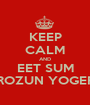 KEEP CALM AND EET SUM FROZUN YOGERT - Personalised Poster A1 size