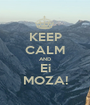 KEEP CALM AND Ei MOZA! - Personalised Poster A1 size