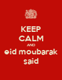 KEEP CALM AND  eid moubarak  said - Personalised Poster A1 size