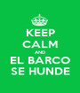 KEEP CALM AND EL BARCO SE HUNDE - Personalised Poster A1 size