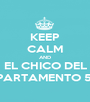 KEEP CALM AND EL CHICO DEL APARTAMENTO 512 - Personalised Poster A1 size