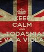 KEEP CALM AND EL TODASMIAS  TE VA A VIOLAR  - Personalised Poster A1 size