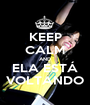 KEEP CALM AND ELA ESTÁ VOLTANDO - Personalised Poster A1 size