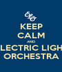 KEEP CALM AND ELECTRIC LIGHT ORCHESTRA - Personalised Poster A1 size