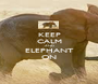 KEEP CALM AND ELEPHANT ON - Personalised Poster A1 size