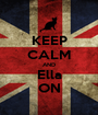 KEEP CALM AND Ella ON - Personalised Poster A1 size