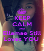 KEEP CALM AND Ellamae Still Loves YOU  - Personalised Poster A1 size