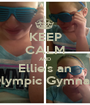 KEEP CALM AND Ellie's an Olympic Gymnast - Personalised Poster A1 size