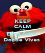 KEEP CALM AND Elmo Sabe  Donde Vives  - Personalised Poster A1 size
