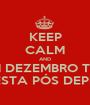 "KEEP CALM AND EM DEZEMBRO TEM ""FESTA PÓS DEPRÊ"" - Personalised Poster A1 size"
