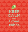 KEEP CALM AND Emaa zahra - Personalised Poster A1 size