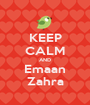 KEEP CALM AND Emaan Zahra - Personalised Poster A1 size