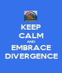 KEEP CALM AND EMBRACE DIVERGENCE - Personalised Poster A1 size