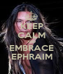 KEEP CALM AND EMBRACE EPHRAIM - Personalised Poster A1 size