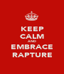 KEEP CALM AND EMBRACE RAPTURE - Personalised Poster A1 size